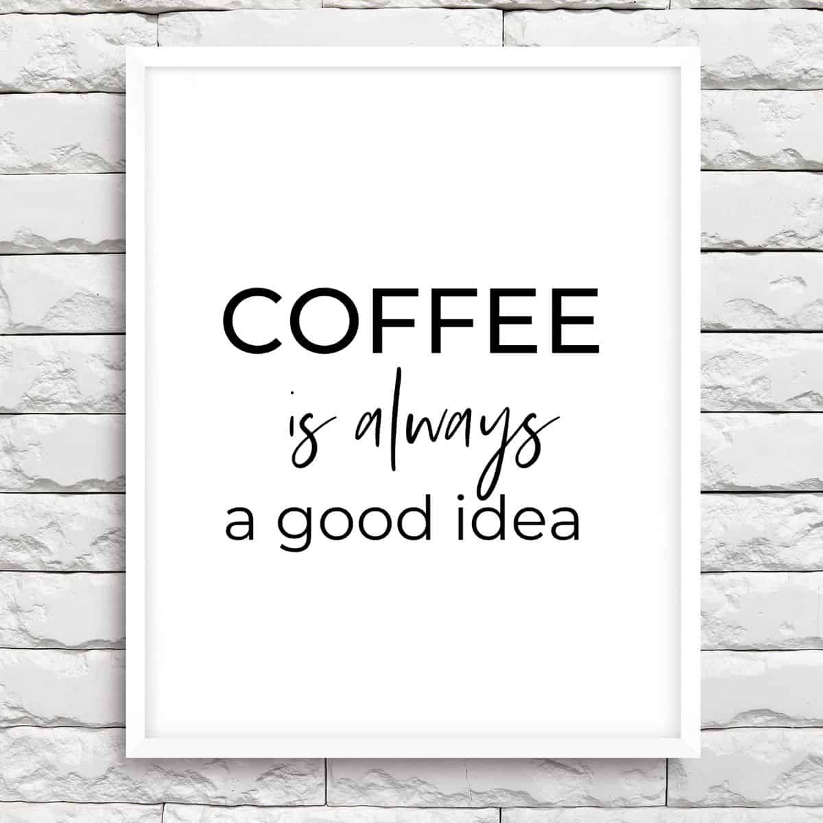 White frame on the brick wall with the text: Coffee is always a goof idea