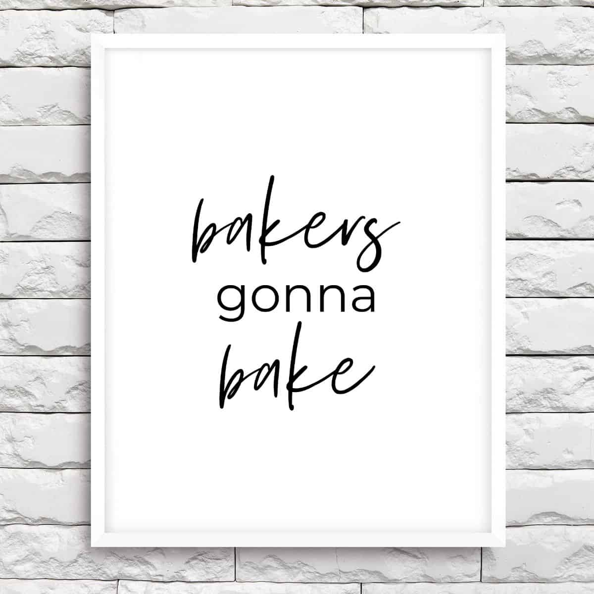 White frame on the brick wall with the text: Bakers gonna bake